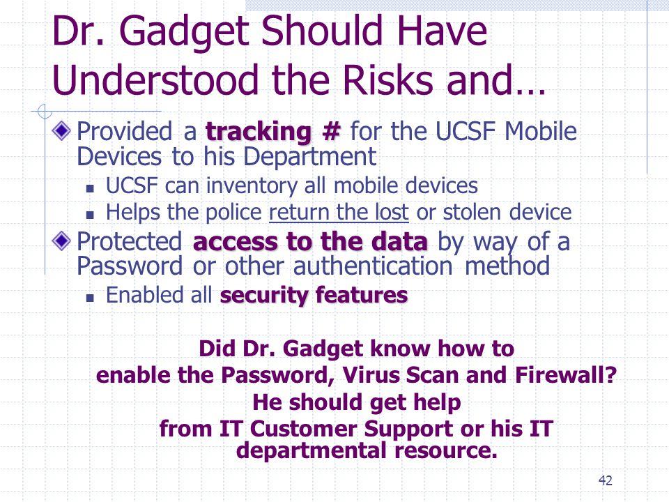 42 Dr. Gadget Should Have Understood the Risks and… tracking # Provided a tracking # for the UCSF Mobile Devices to his Department UCSF can inventory