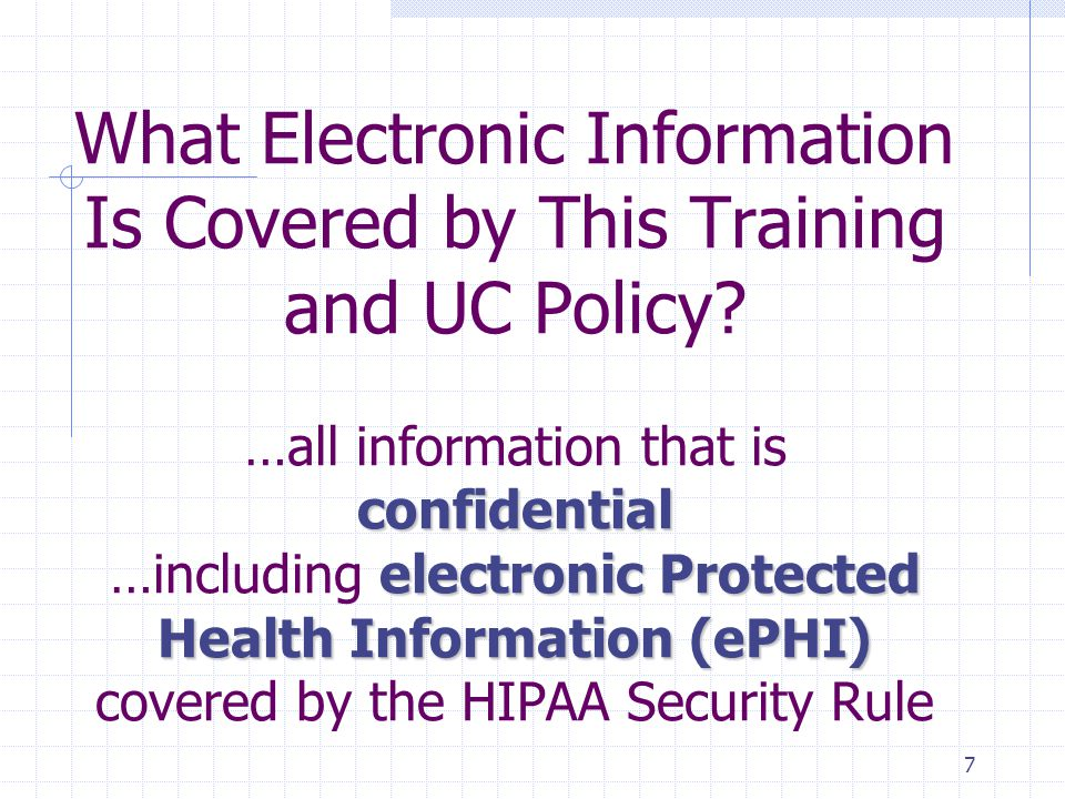 8 Confidential Electronic Information is… Information that may or may not be protected by law but which is desired to be treated as confidential and protected as such. UCSF Policy 650-16; UCSF Medical Center Policy 5.01.04 Access to confidential information is prohibited unless permitted by policy or an exception to the law. UCSF Policy 650-16; UCSF Medical Center Policy 5.01.04 All reference to Confidential Electronic Information in this training includes Electronic Protected Health Information (ePHI)