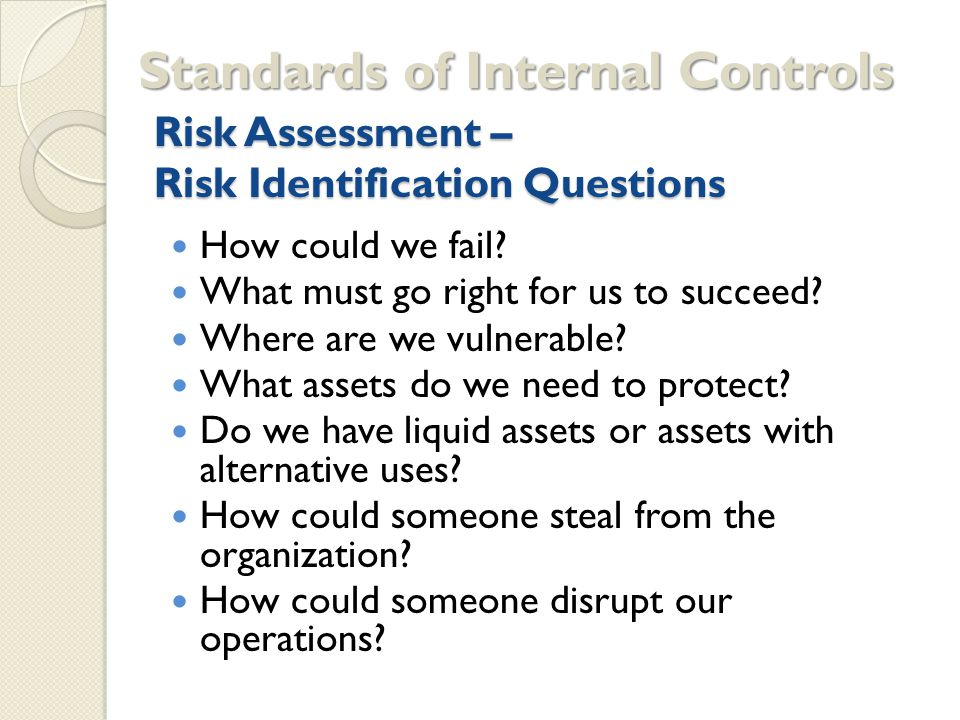 Risk Assessment – Risk Identification Questions How could we fail.