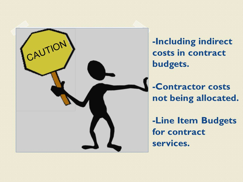 -Including indirect costs in contract budgets. -Contractor costs not being allocated.