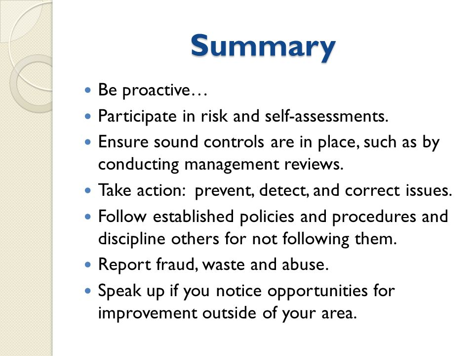 Summary Be proactive… Participate in risk and self-assessments.