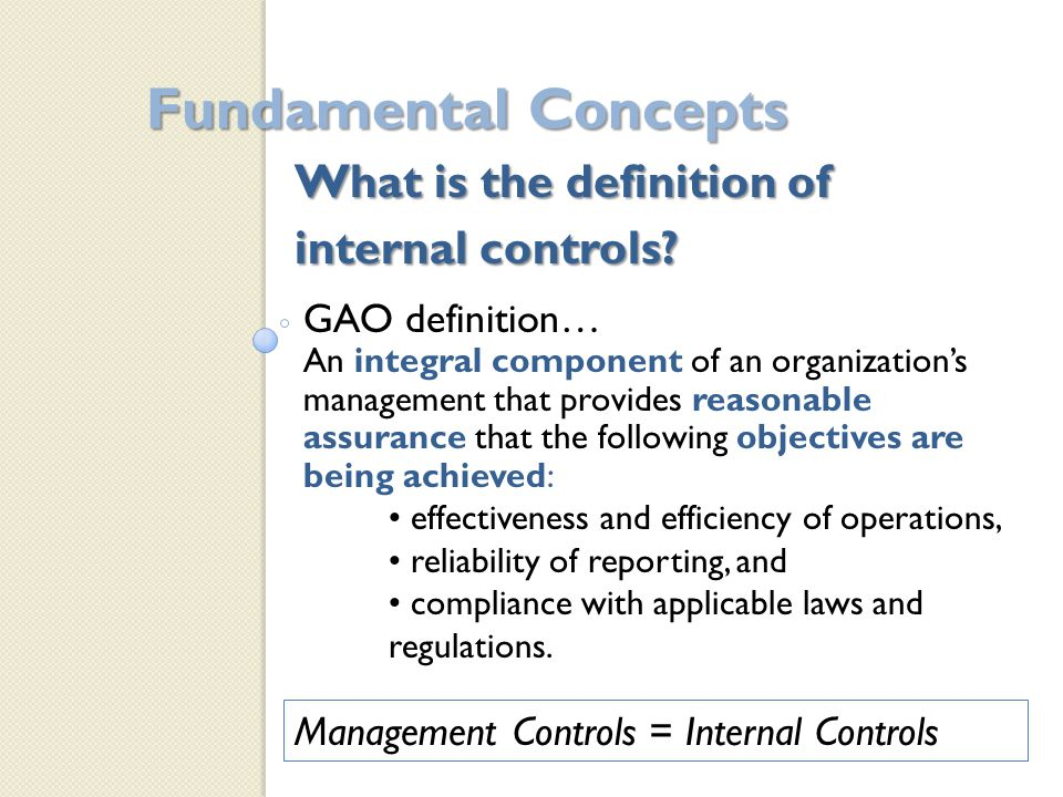 Example of Control Activities Approvals (proper person) Authorization (proper usage) Verification Reconciliation Independent checks on performance Access controls Recording/documenting Standards of Internal Control