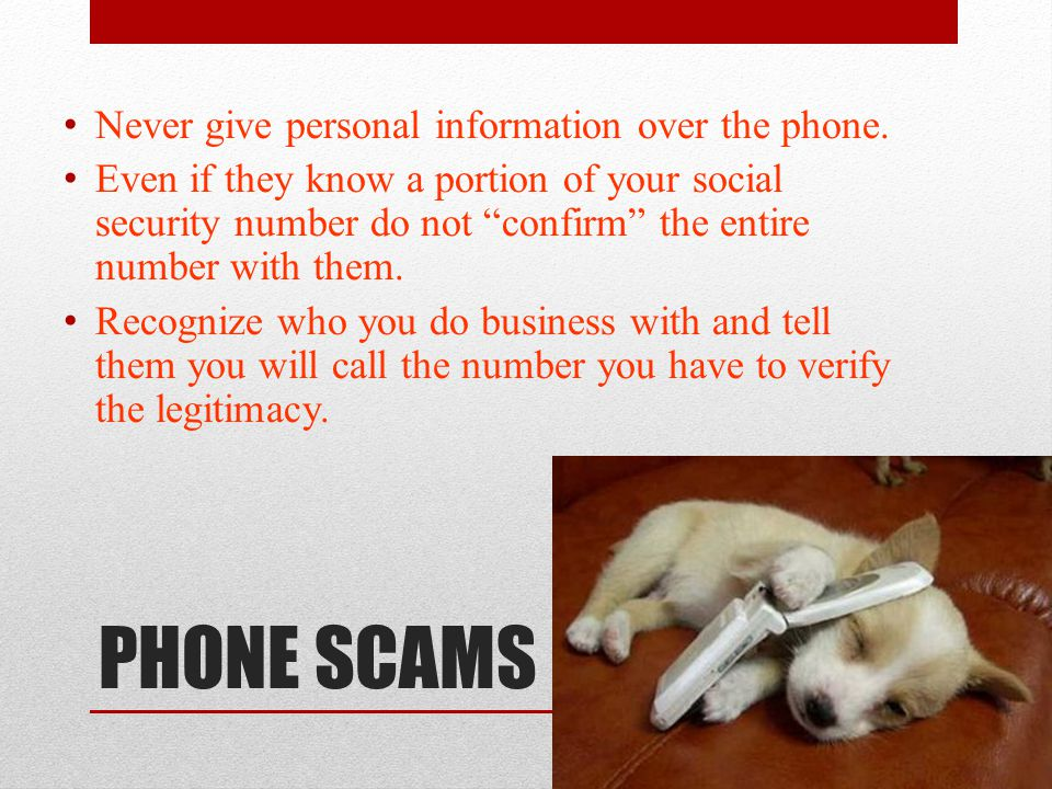 PHONE SCAMS Never give personal information over the phone.