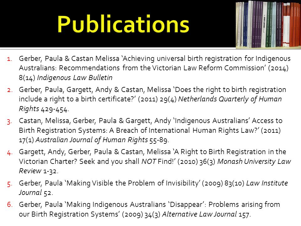 1.Gerber, Paula & Castan Melissa 'Achieving universal birth registration for Indigenous Australians: Recommendations from the Victorian Law Reform Com