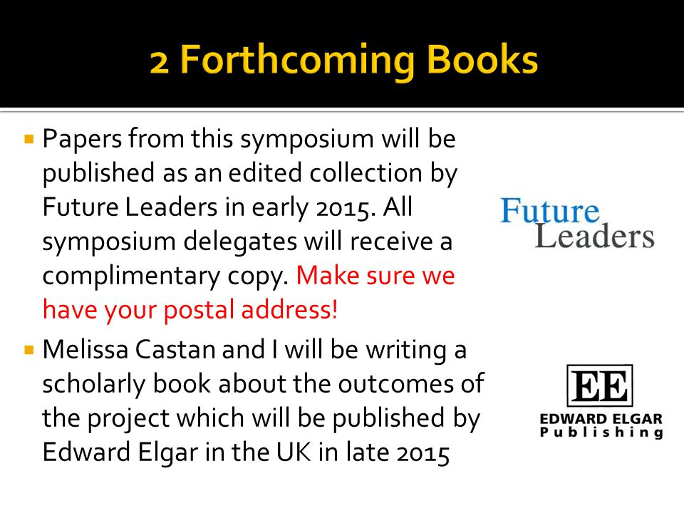  Papers from this symposium will be published as an edited collection by Future Leaders in early 2015.
