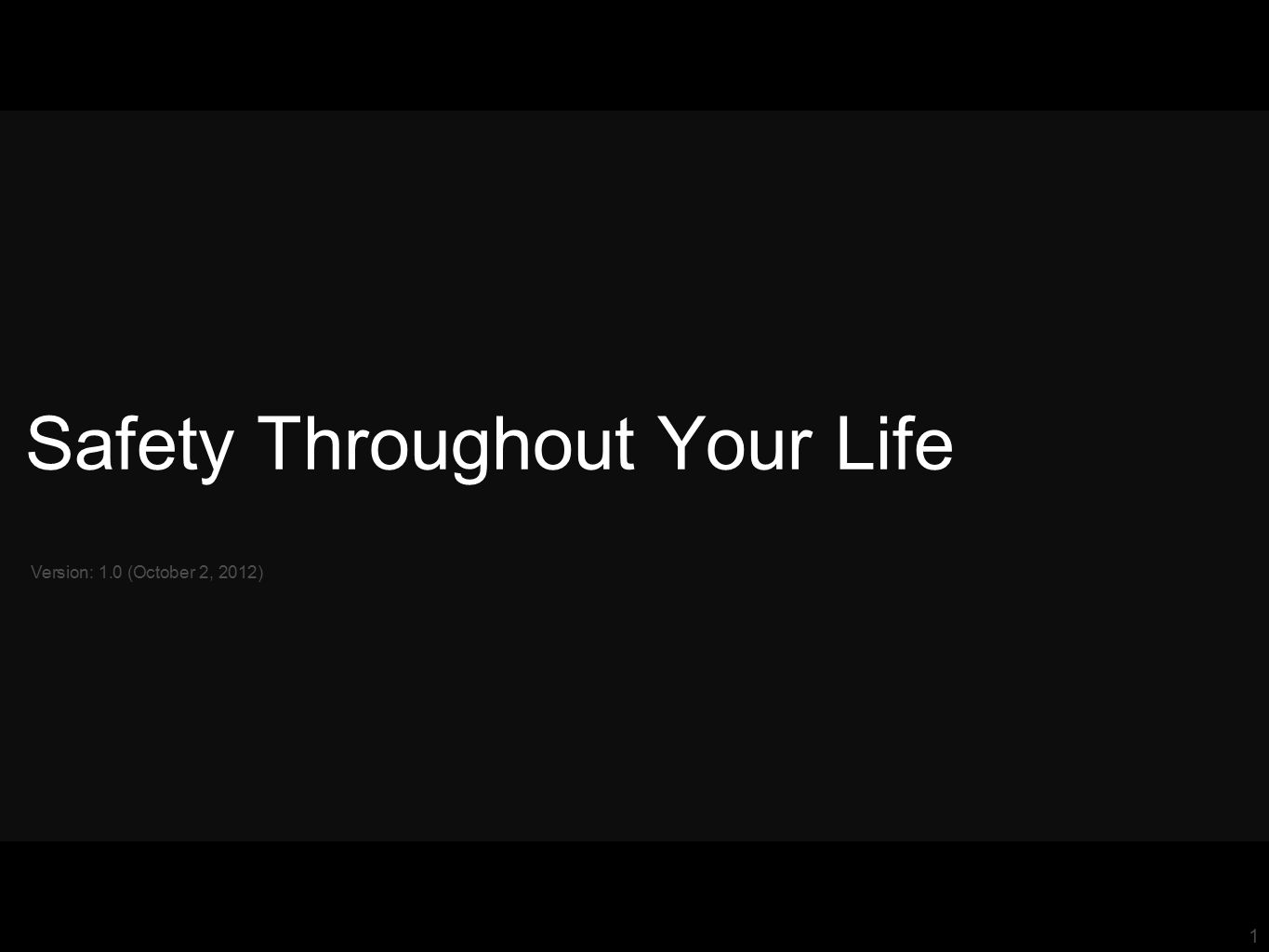 1 Safety Throughout Your Life Version: 1.0 (October 2, 2012)
