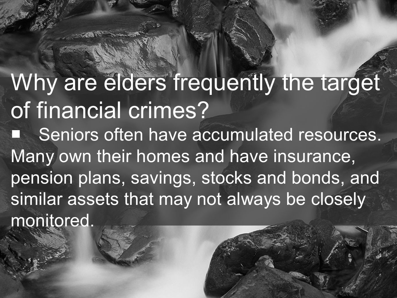 14 Why are elders frequently the target of financial crimes.