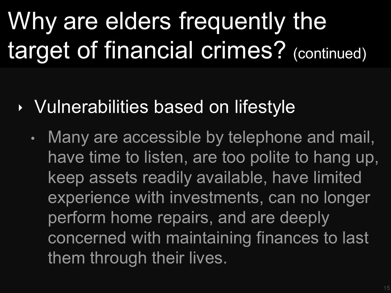 15 Why are elders frequently the target of financial crimes.