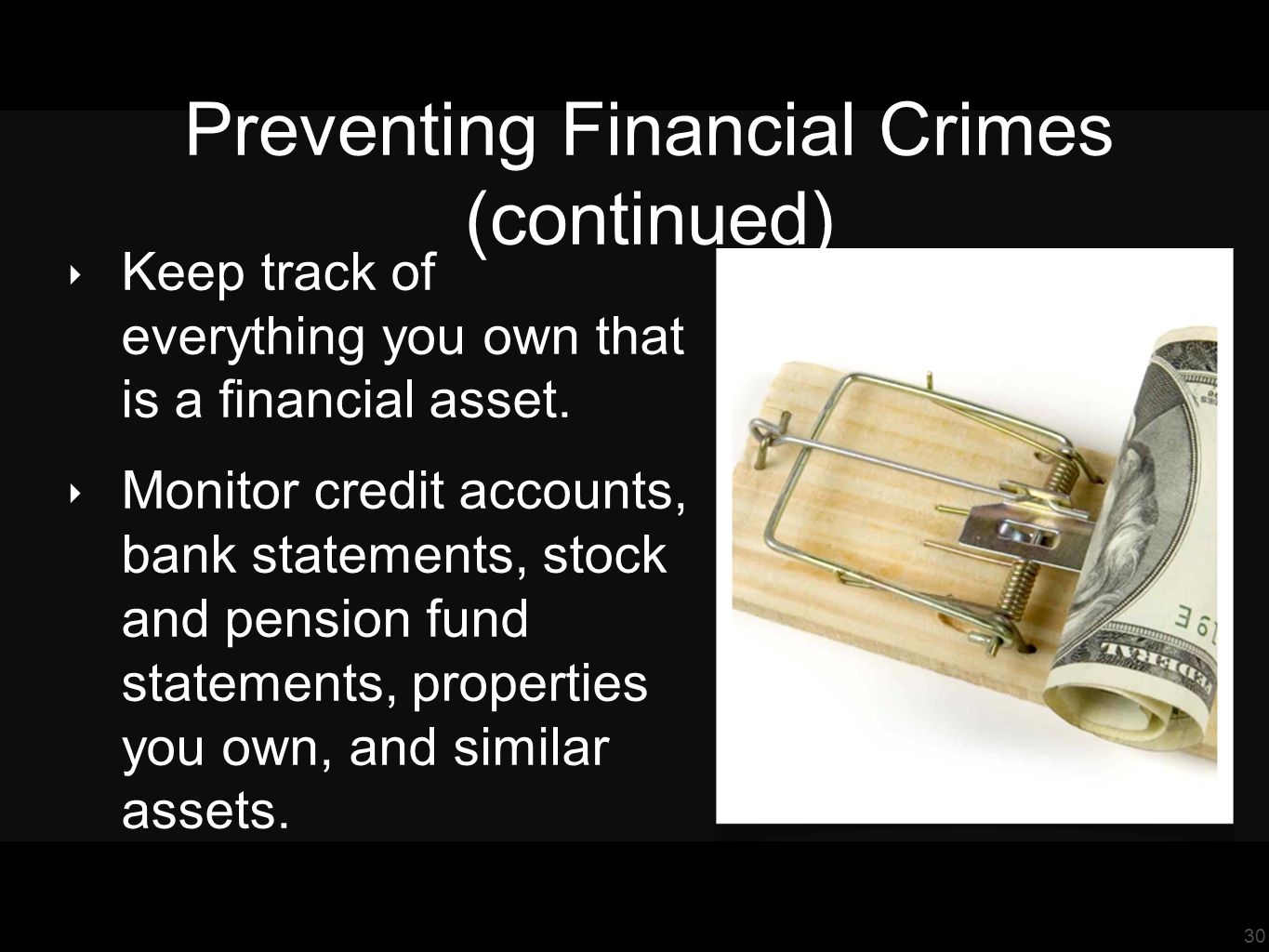 30 Preventing Financial Crimes (continued) ‣ Keep track of everything you own that is a financial asset.