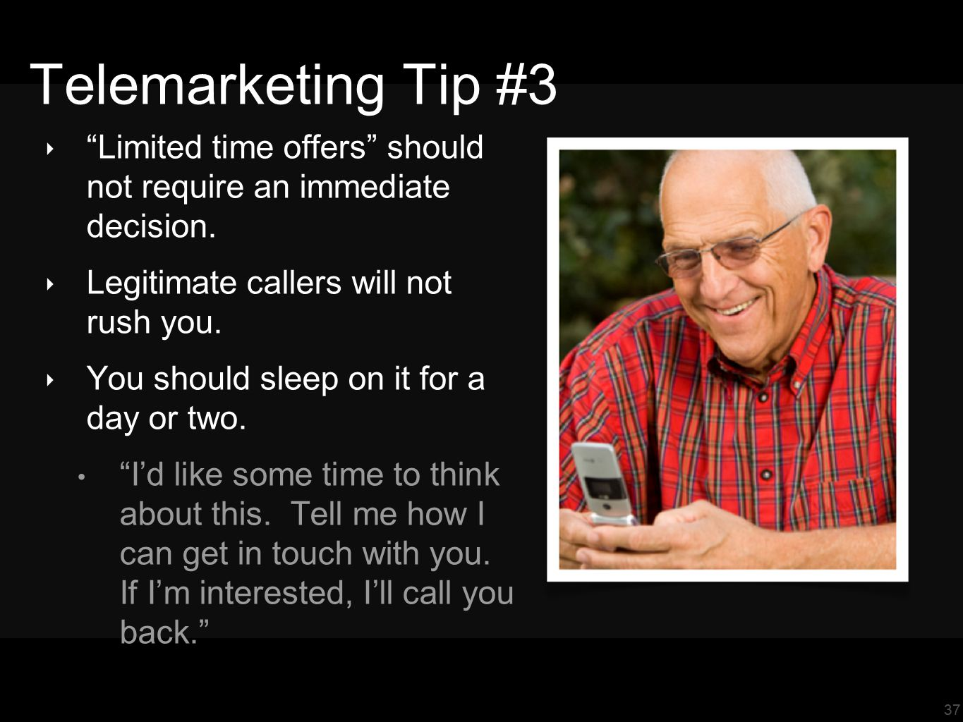 37 Telemarketing Tip #3 ‣ Limited time offers should not require an immediate decision.