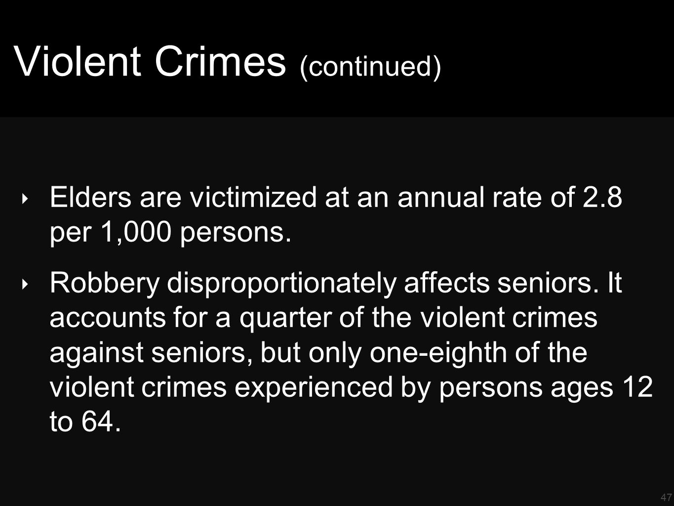 47 Violent Crimes (continued) ‣ Elders are victimized at an annual rate of 2.8 per 1,000 persons.