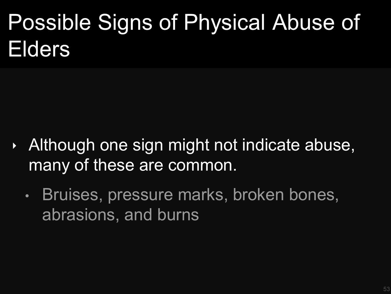 53 Possible Signs of Physical Abuse of Elders ‣ Although one sign might not indicate abuse, many of these are common.