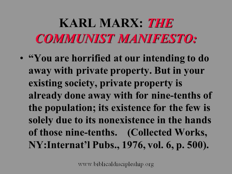 "THE COMMUNIST MANIFESTO: KARL MARX: THE COMMUNIST MANIFESTO: ""You are horrified at our intending to do away with private property. But in your existin"