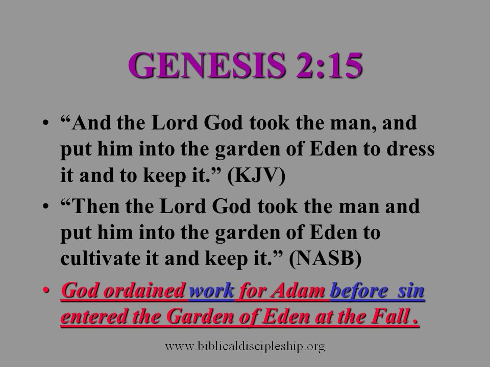"GENESIS 2:15 ""And the Lord God took the man, and put him into the garden of Eden to dress it and to keep it."" (KJV) ""Then the Lord God took the man an"