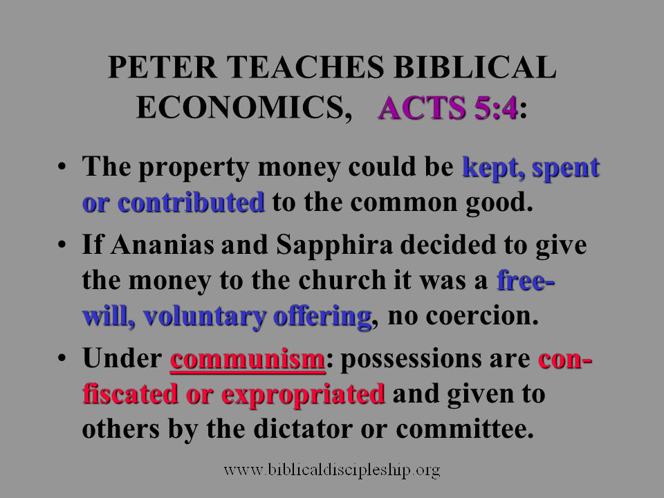 ACTS 5:4 PETER TEACHES BIBLICAL ECONOMICS, ACTS 5:4: kept, spent or contributedThe property money could be kept, spent or contributed to the common go