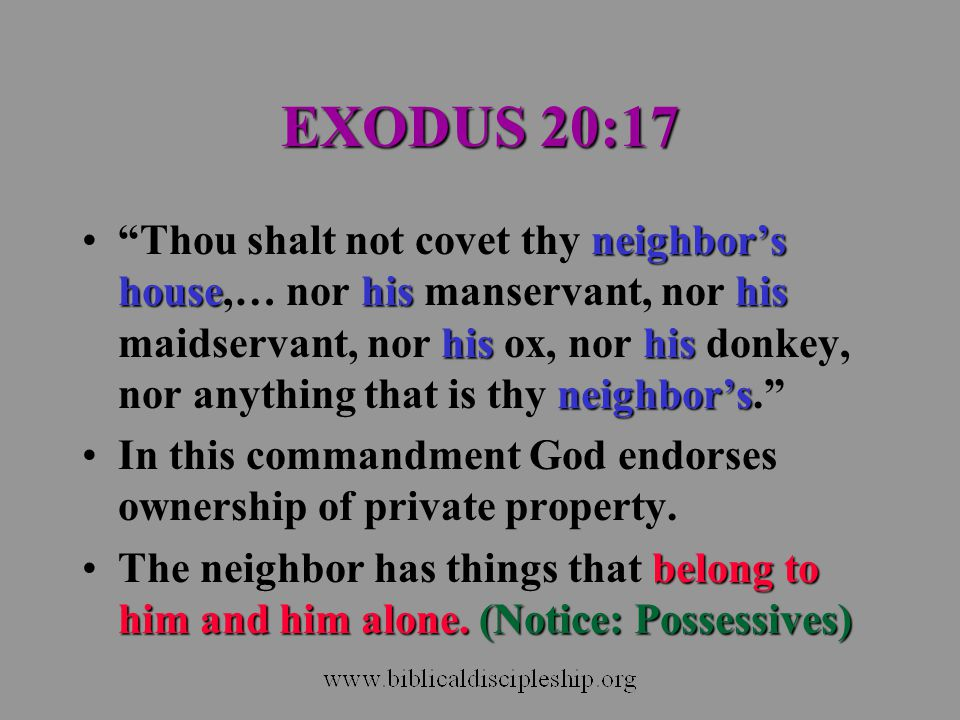 MATTHEW 25:14-30 Property was not owned in commonProperty was not owned in common (each servant had their own property) Property was not owned in equal quantitiesProperty was not owned in equal quantities (three servants had differing amounts) People are to enjoy their private property and make profitable use of it before God.People are to enjoy their private property and make profitable use of it before God.