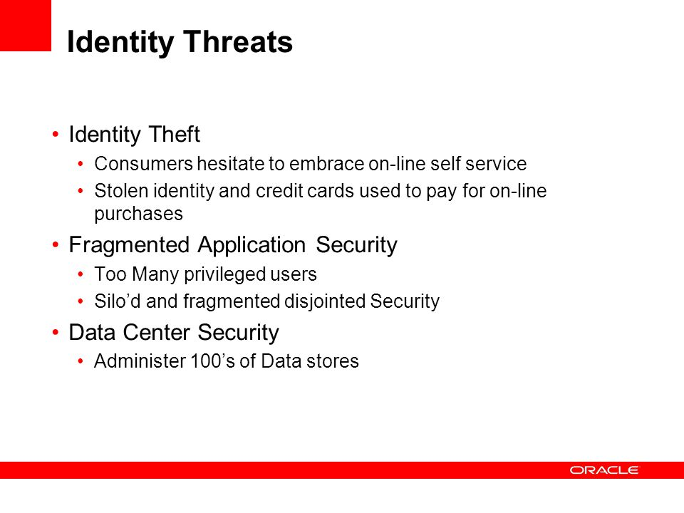 Identity Threats Identity Theft Consumers hesitate to embrace on-line self service Stolen identity and credit cards used to pay for on-line purchases