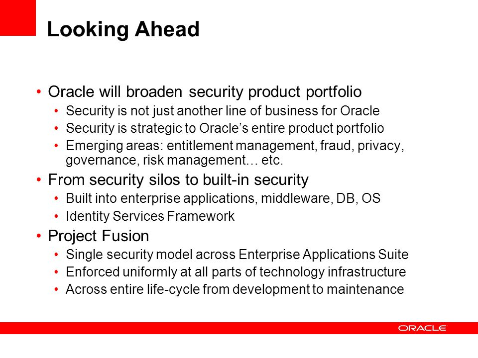 Looking Ahead Oracle will broaden security product portfolio Security is not just another line of business for Oracle Security is strategic to Oracle'