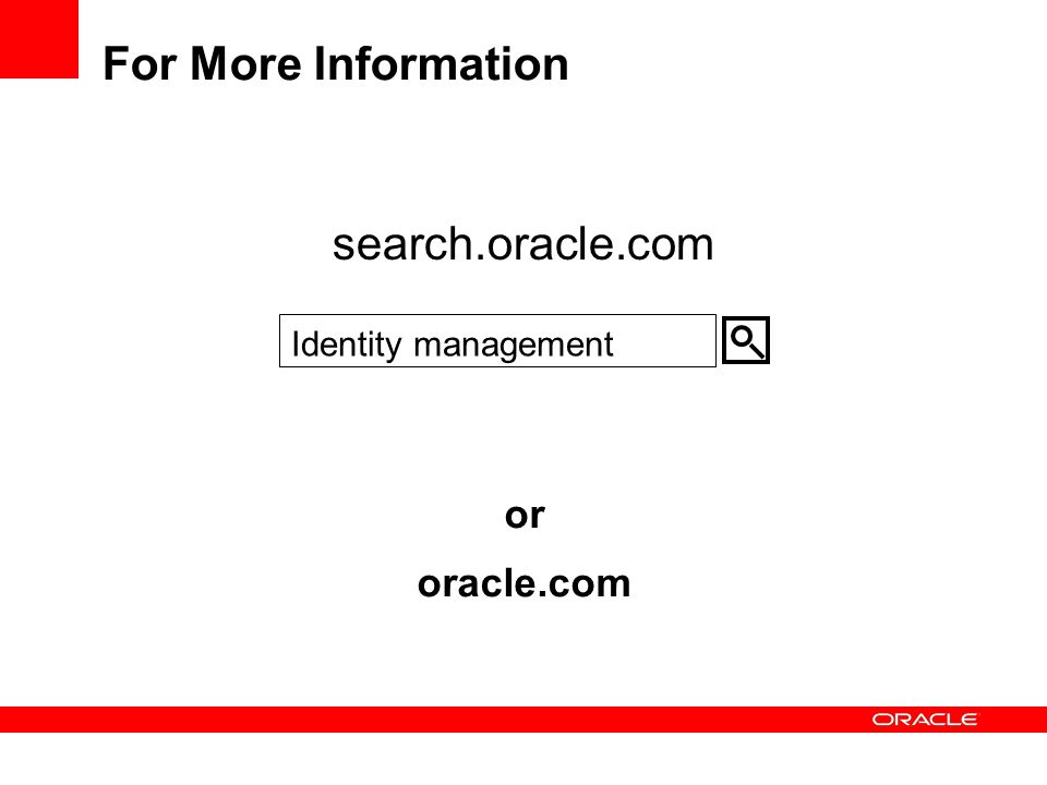 For More Information search.oracle.com or oracle.com Identity management