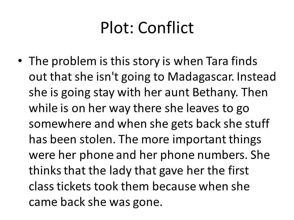 Plot: Conflict The problem is this story is when Tara finds out that she isn't going to Madagascar. Instead she is going stay with her aunt Bethany. T