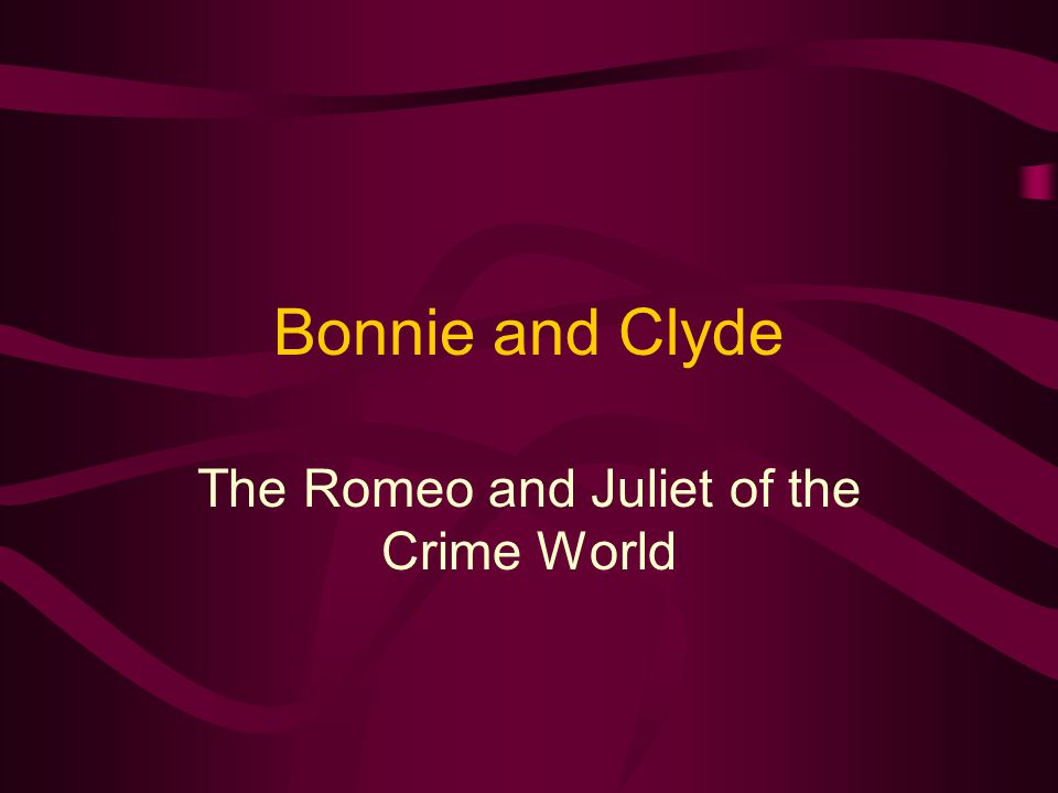 Bonnie and Clyde The Romeo and Juliet of the Crime World