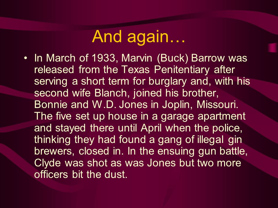 And again… In March of 1933, Marvin (Buck) Barrow was released from the Texas Penitentiary after serving a short term for burglary and, with his secon