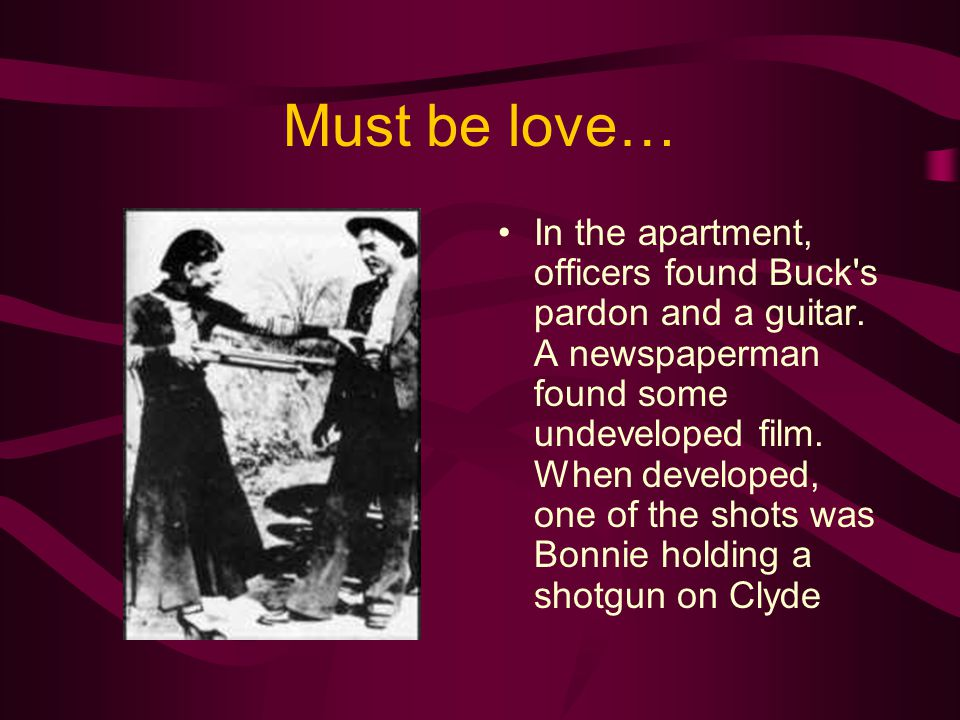 Must be love… In the apartment, officers found Buck's pardon and a guitar. A newspaperman found some undeveloped film. When developed, one of the shot