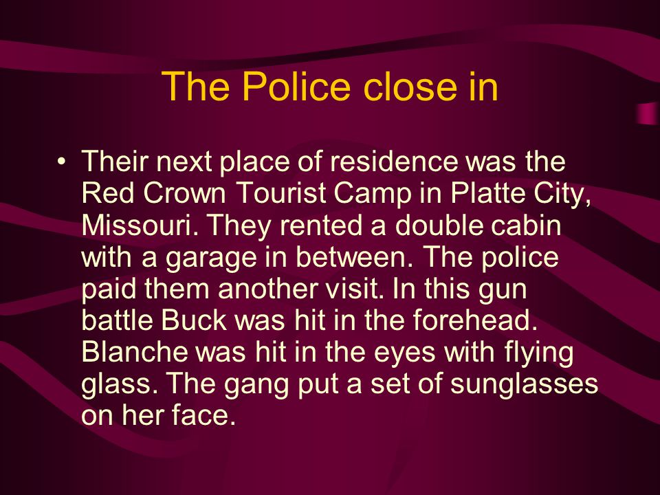 The Police close in Their next place of residence was the Red Crown Tourist Camp in Platte City, Missouri. They rented a double cabin with a garage in