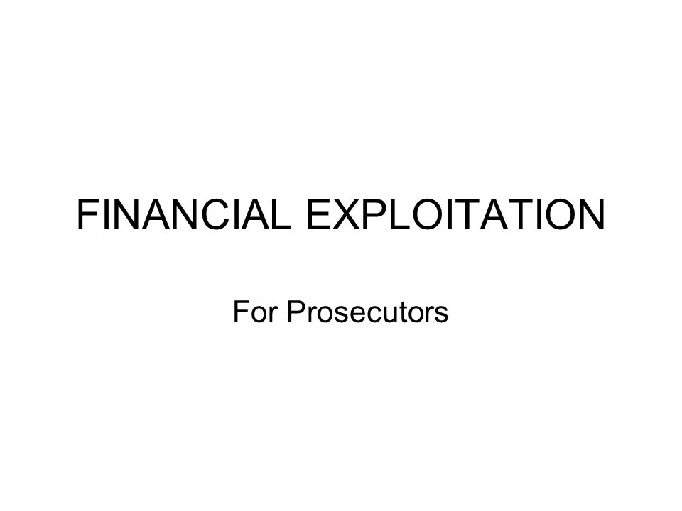 FINANCIAL EXPLOITATION For Prosecutors