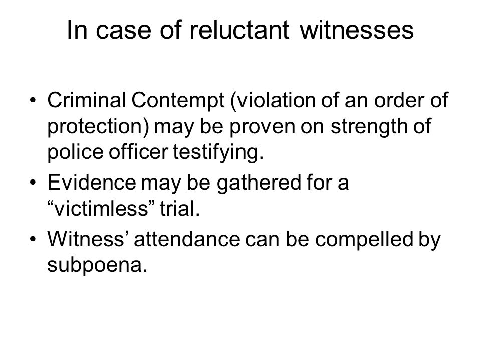 In case of reluctant witnesses Criminal Contempt (violation of an order of protection) may be proven on strength of police officer testifying. Evidenc