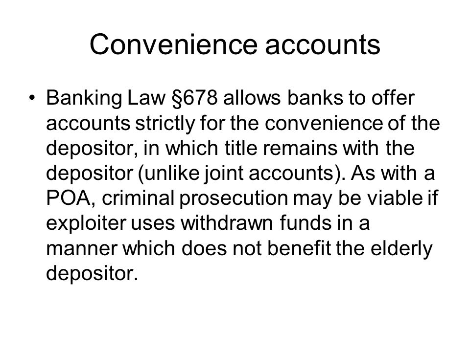 Convenience accounts Banking Law §678 allows banks to offer accounts strictly for the convenience of the depositor, in which title remains with the de