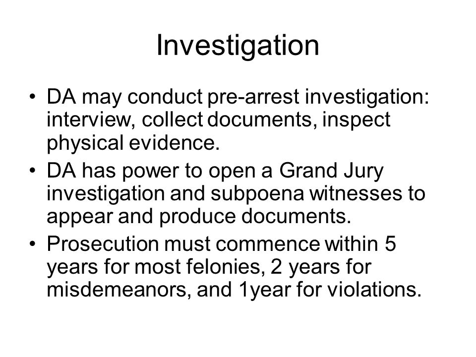 Investigation DA may conduct pre-arrest investigation: interview, collect documents, inspect physical evidence.