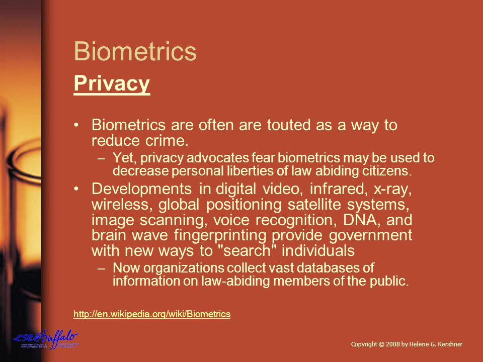 Biometrics Privacy Biometrics are often are touted as a way to reduce crime.