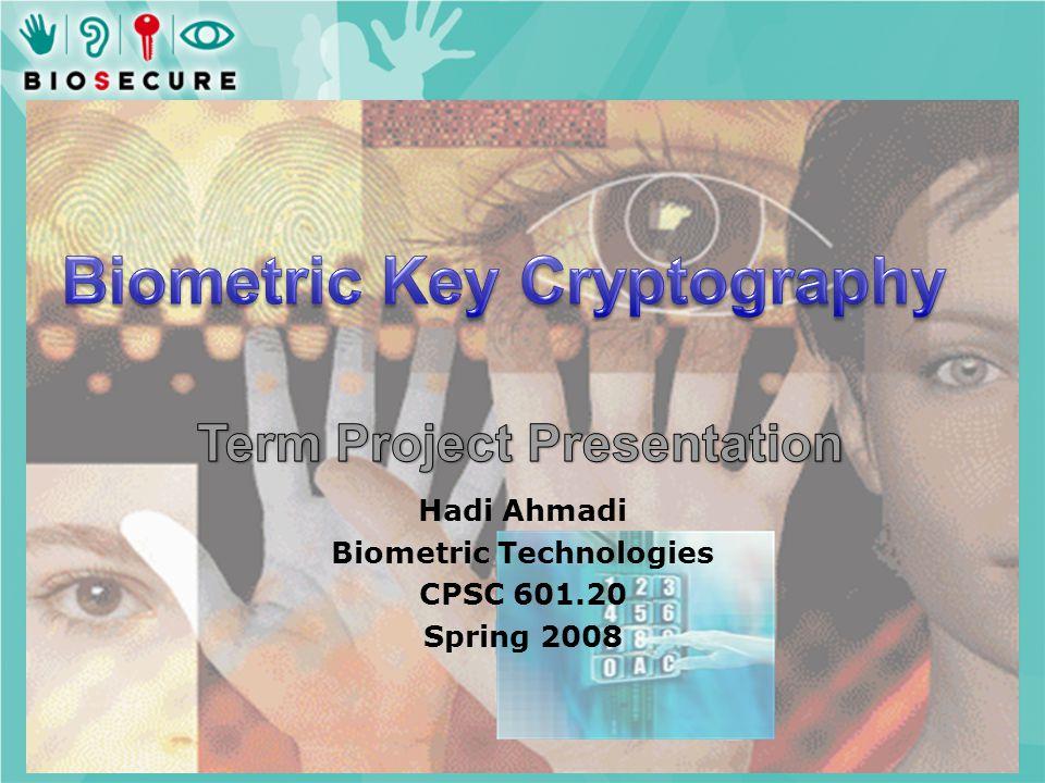 Hadi Ahmadi Biometric Technologies CPSC 601.20 Spring 2008