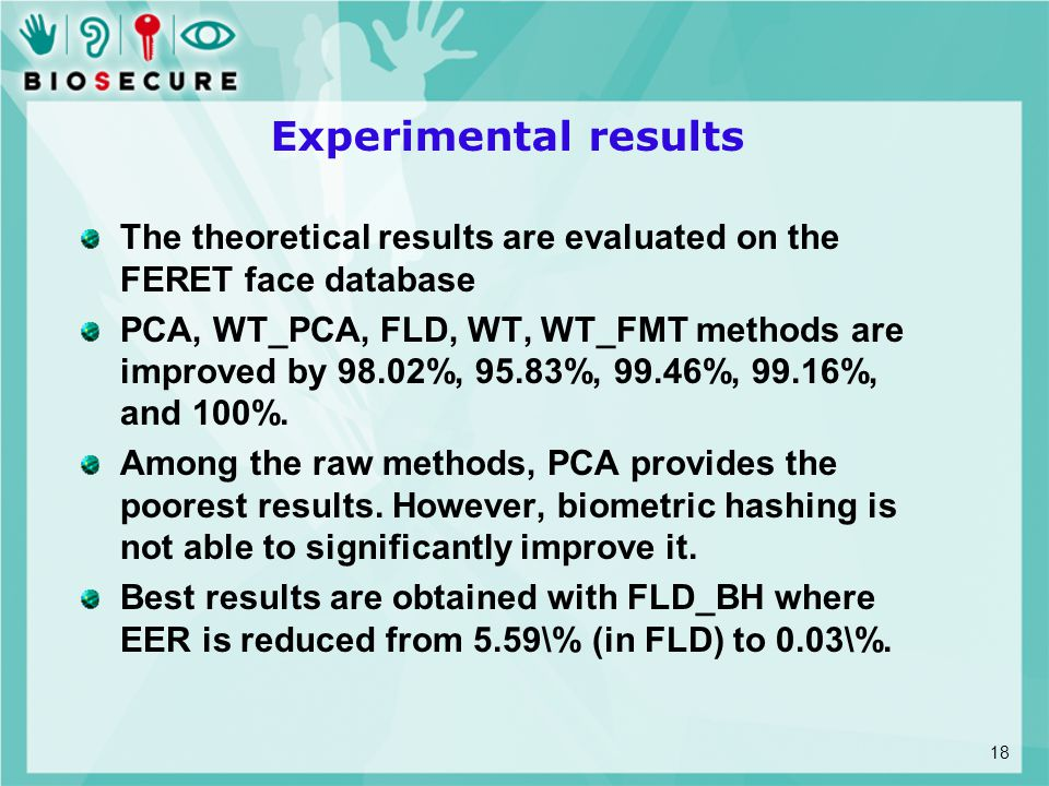 Experimental results The theoretical results are evaluated on the FERET face database PCA, WT_PCA, FLD, WT, WT_FMT methods are improved by 98.02%, 95.83%, 99.46%, 99.16%, and 100%.