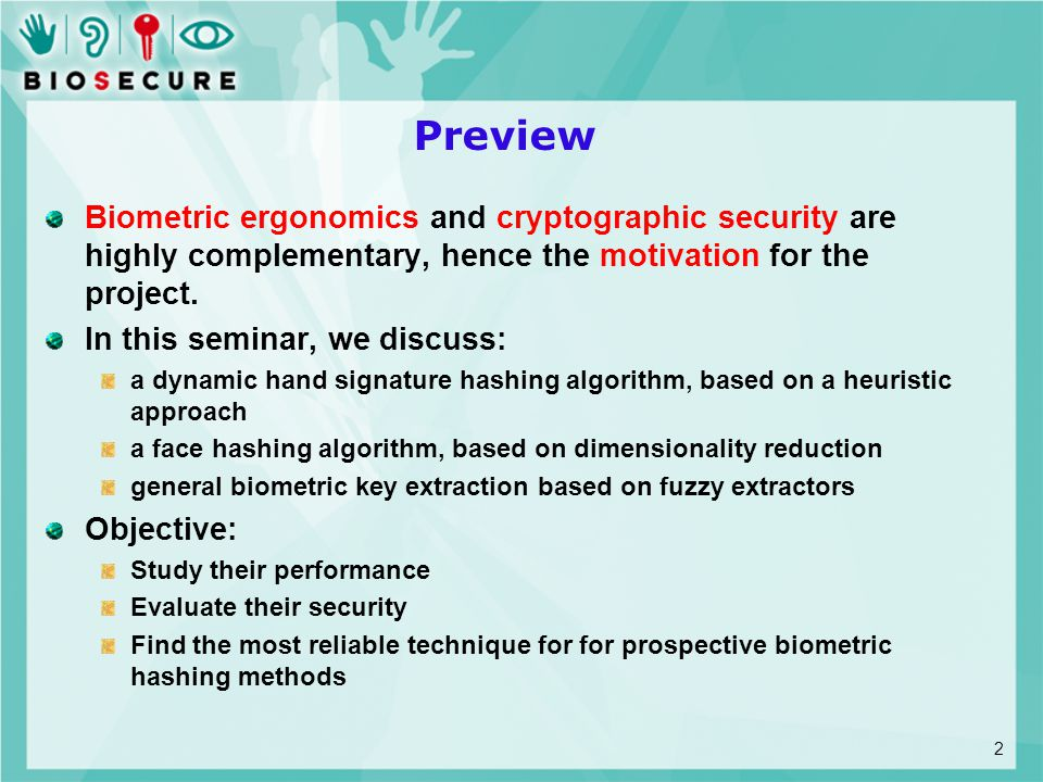 Preview Biometric ergonomics and cryptographic security are highly complementary, hence the motivation for the project. In this seminar, we discuss: a