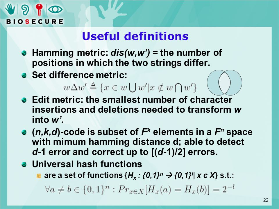 Useful definitions Hamming metric: dis(w,w') = the number of positions in which the two strings differ.