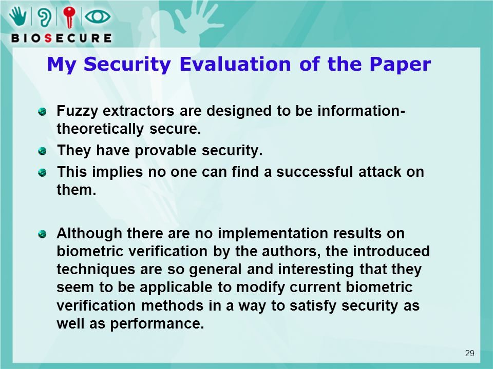 My Security Evaluation of the Paper Fuzzy extractors are designed to be information- theoretically secure. They have provable security. This implies n