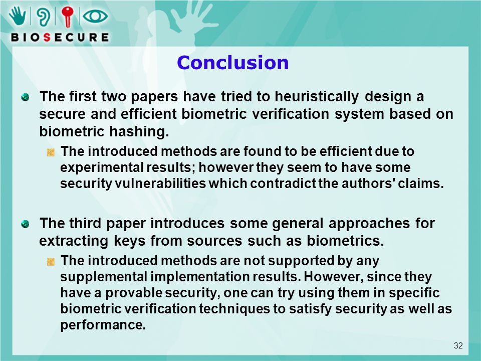 Conclusion The first two papers have tried to heuristically design a secure and efficient biometric verification system based on biometric hashing.