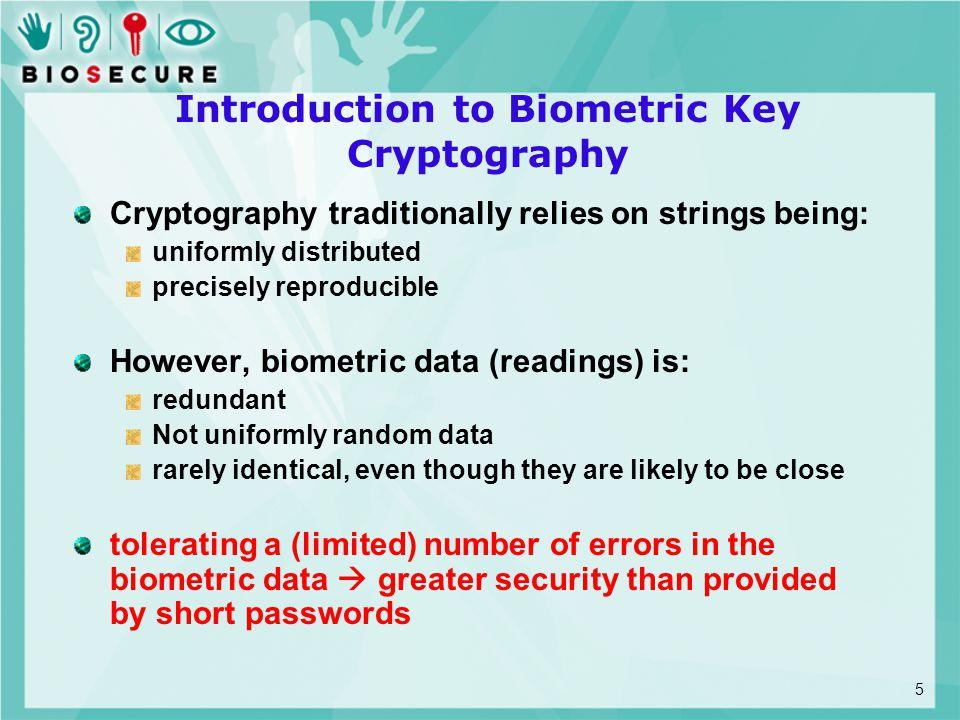 Two stages of generating cryptographic keys from biometric measurements: Using features of raw input to compute a bit-string Can either benefit from current biometric verification techniques (the feature extraction part) or be implemented heuristically.