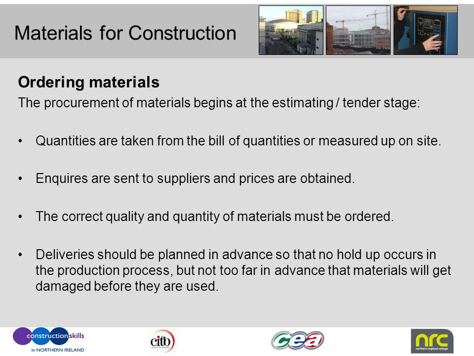 Materials for Construction Ordering materials The procurement of materials begins at the estimating / tender stage: Quantities are taken from the bill