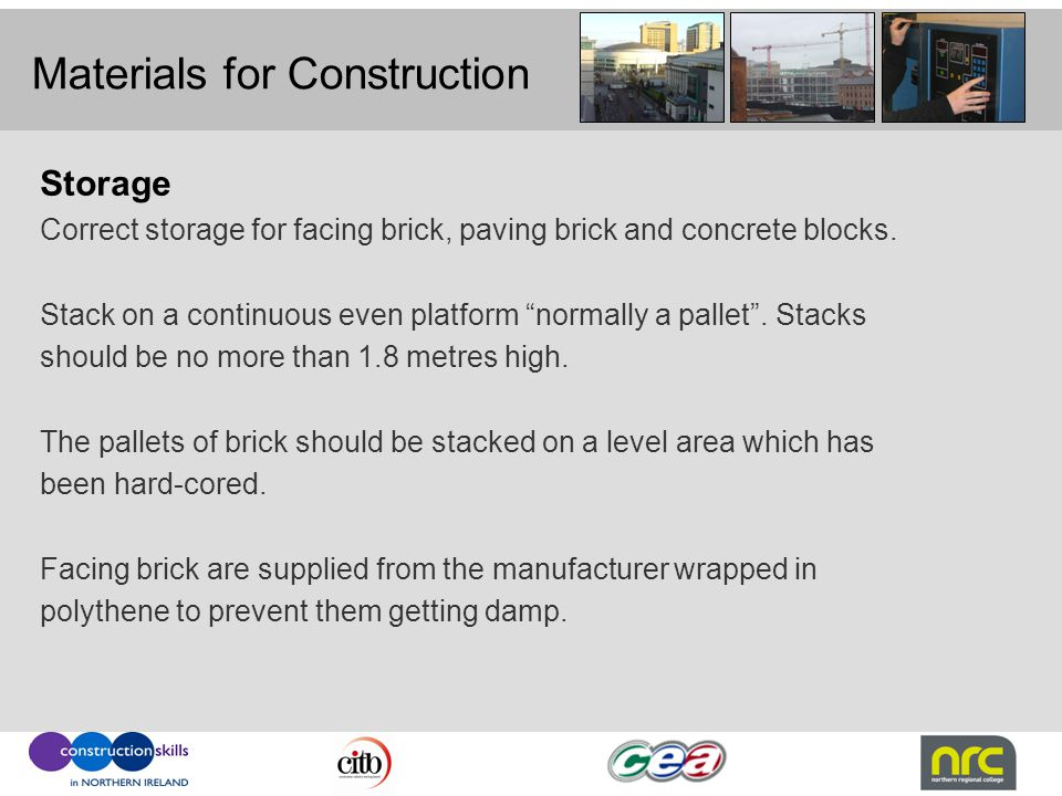 "Materials for Construction Storage Correct storage for facing brick, paving brick and concrete blocks. Stack on a continuous even platform ""normally a"