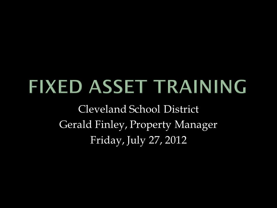Cleveland School District Gerald Finley, Property Manager Friday, July 27, 2012
