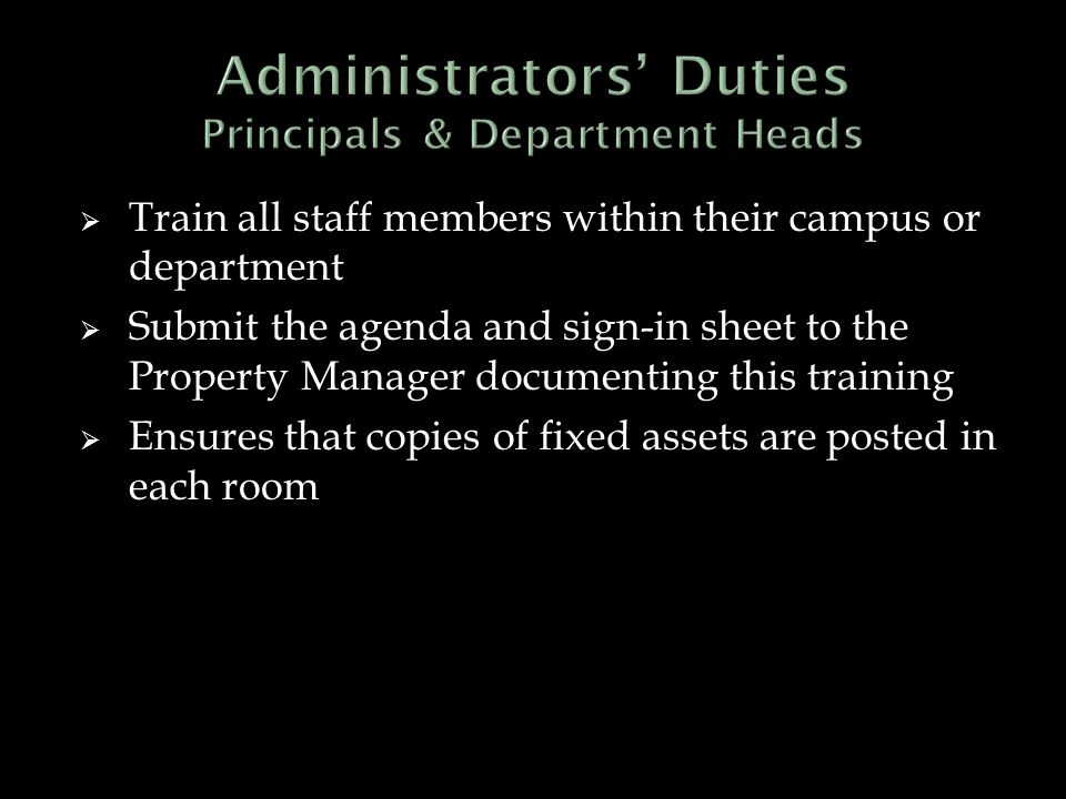  Train all staff members within their campus or department  Submit the agenda and sign-in sheet to the Property Manager documenting this training  Ensures that copies of fixed assets are posted in each room