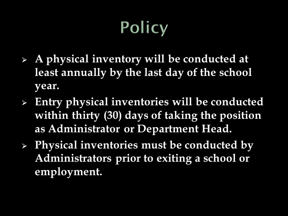  A physical inventory will be conducted at least annually by the last day of the school year.