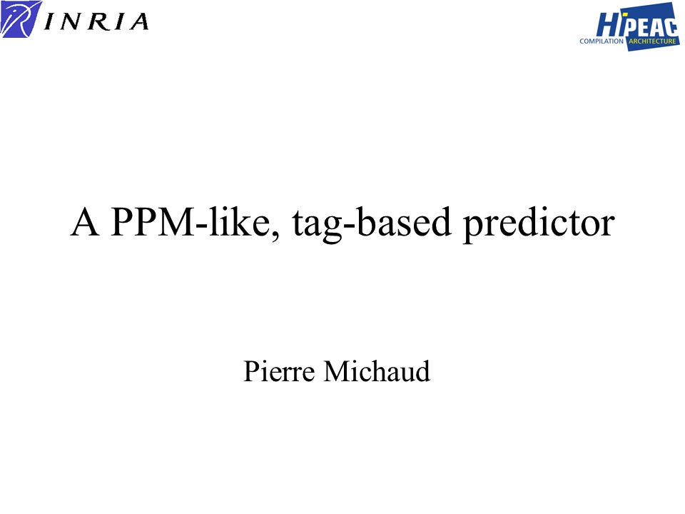 A PPM-like, tag-based predictor Pierre Michaud