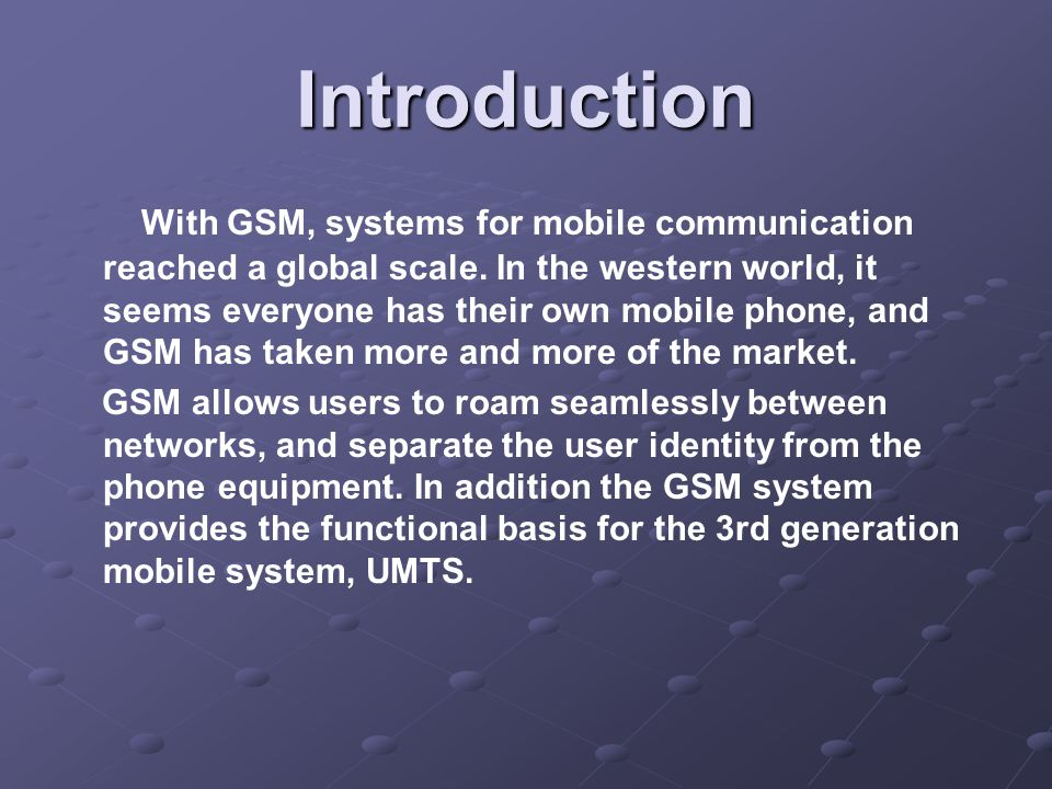 Introduction With GSM, systems for mobile communication reached a global scale.