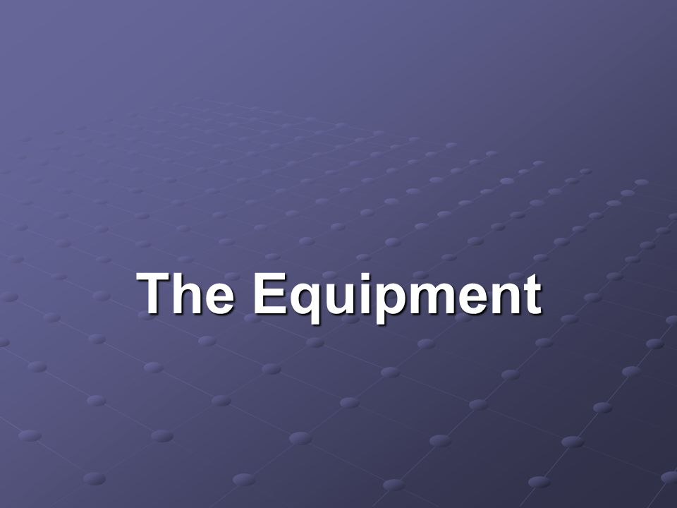 The Equipment