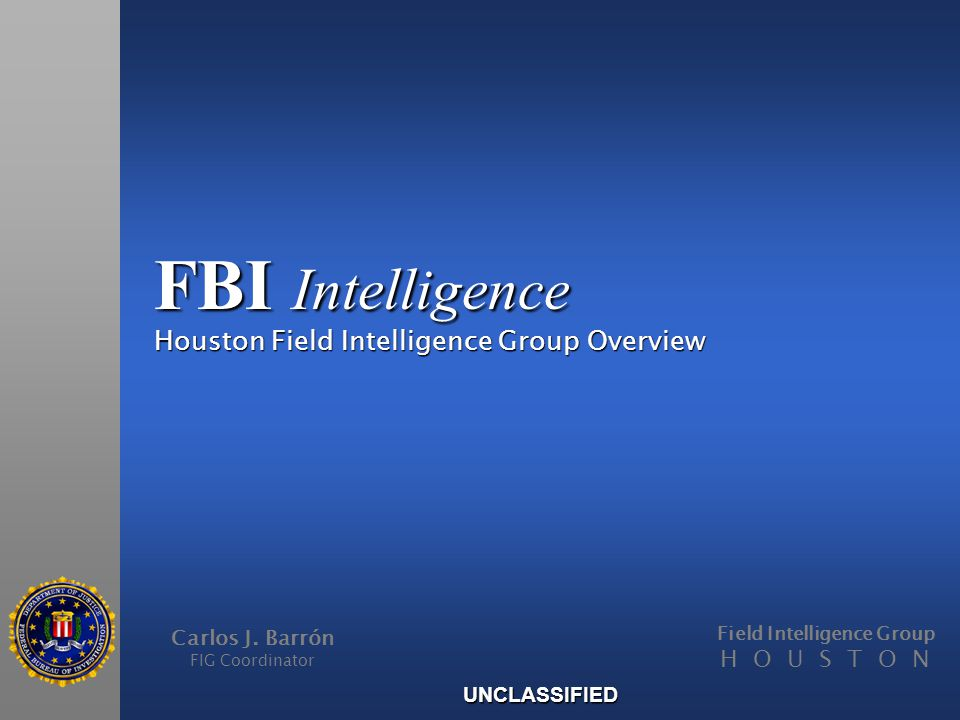 FBI Intelligence Houston Field Intelligence Group Overview Carlos J.