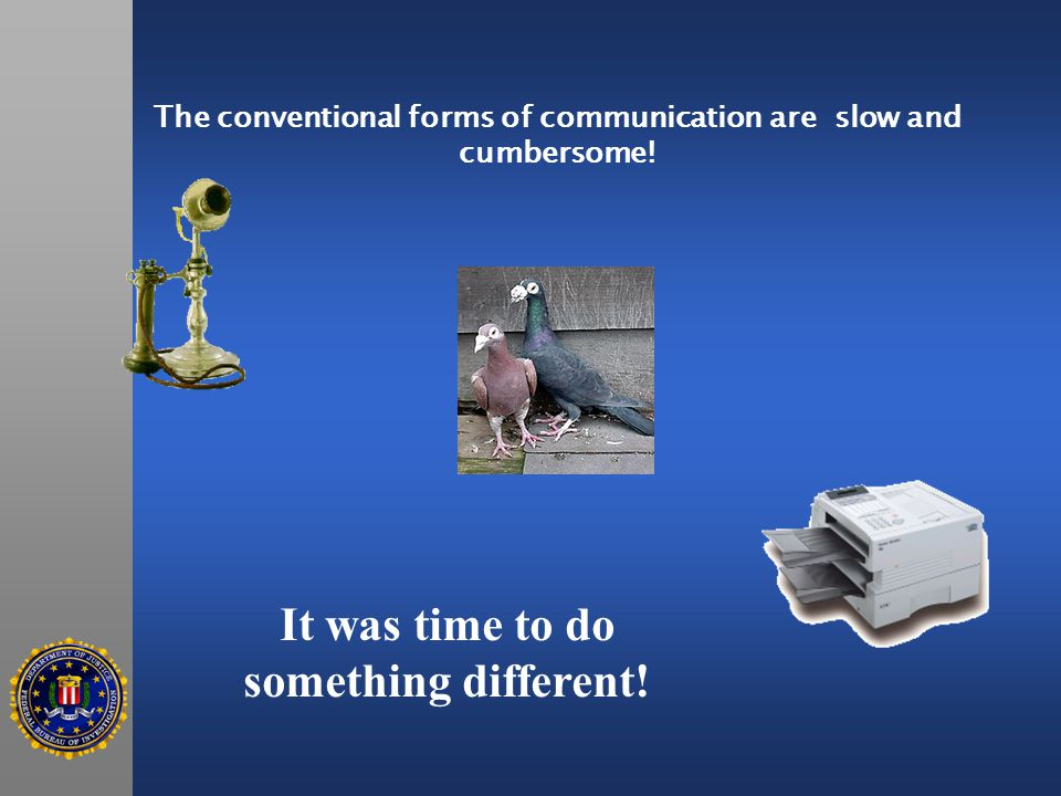 The conventional forms of communication are slow and cumbersome.